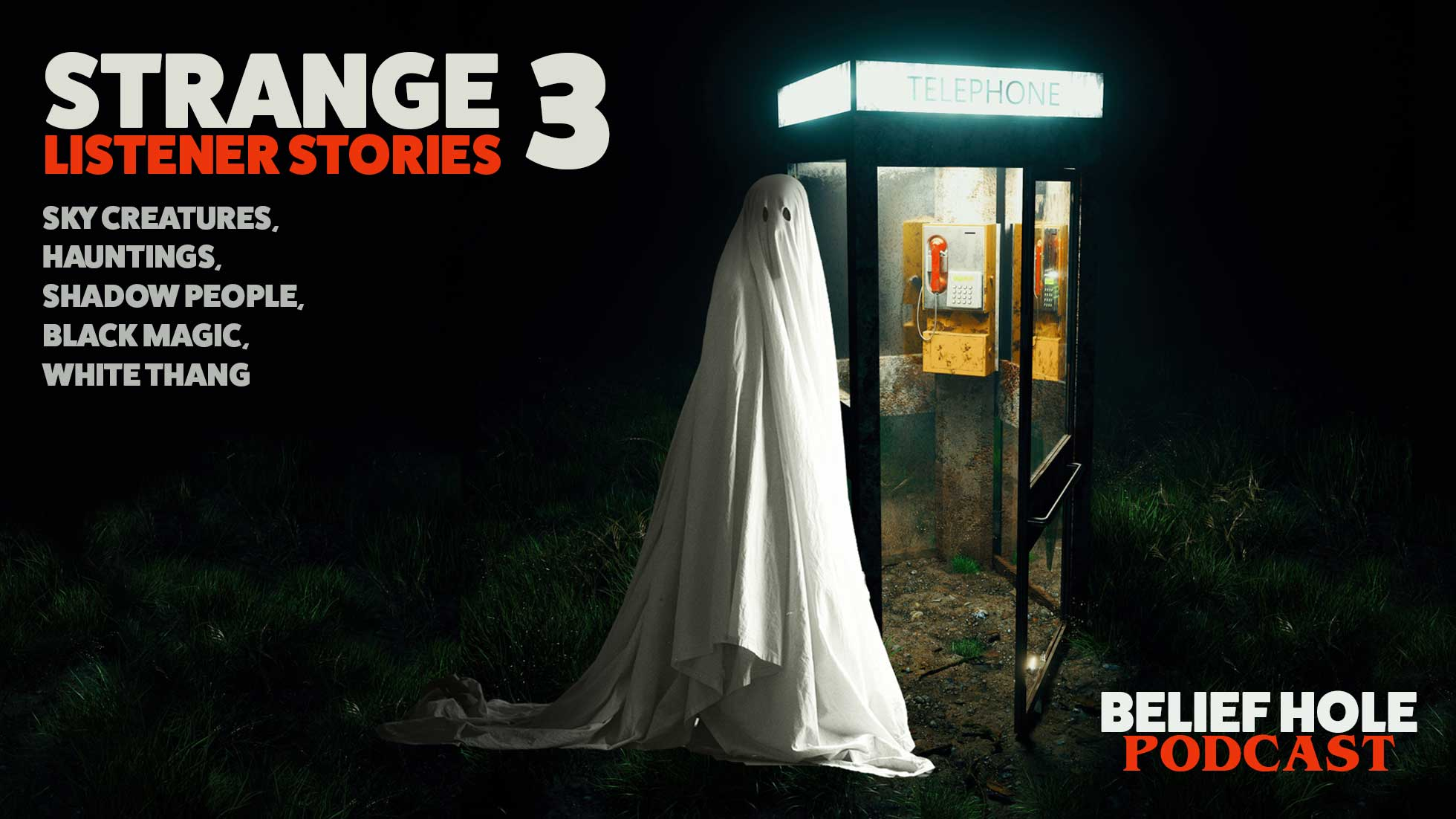 2.13- Listener Stories - Hauntings, Ghosts ,Sky Creatures - White Thang - Black Magic