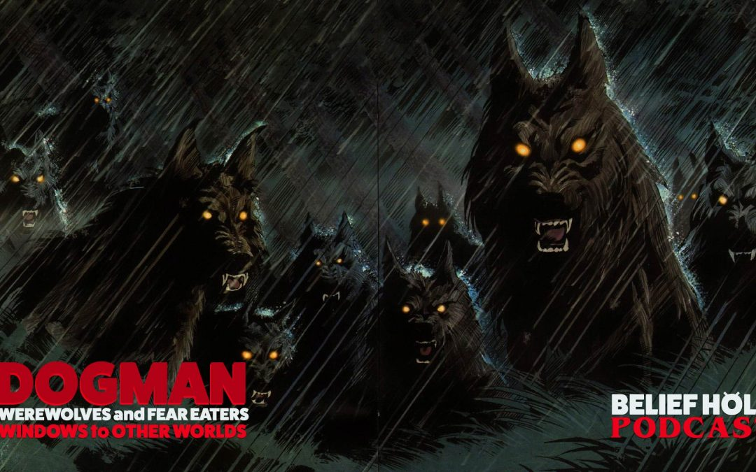 Dogman and  Fear Eaters: Windows to Other worlds