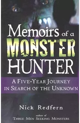 Memoirs of a Monster Hunter- A Five-Year Journey in Search of the Unknown - Nick Redfern