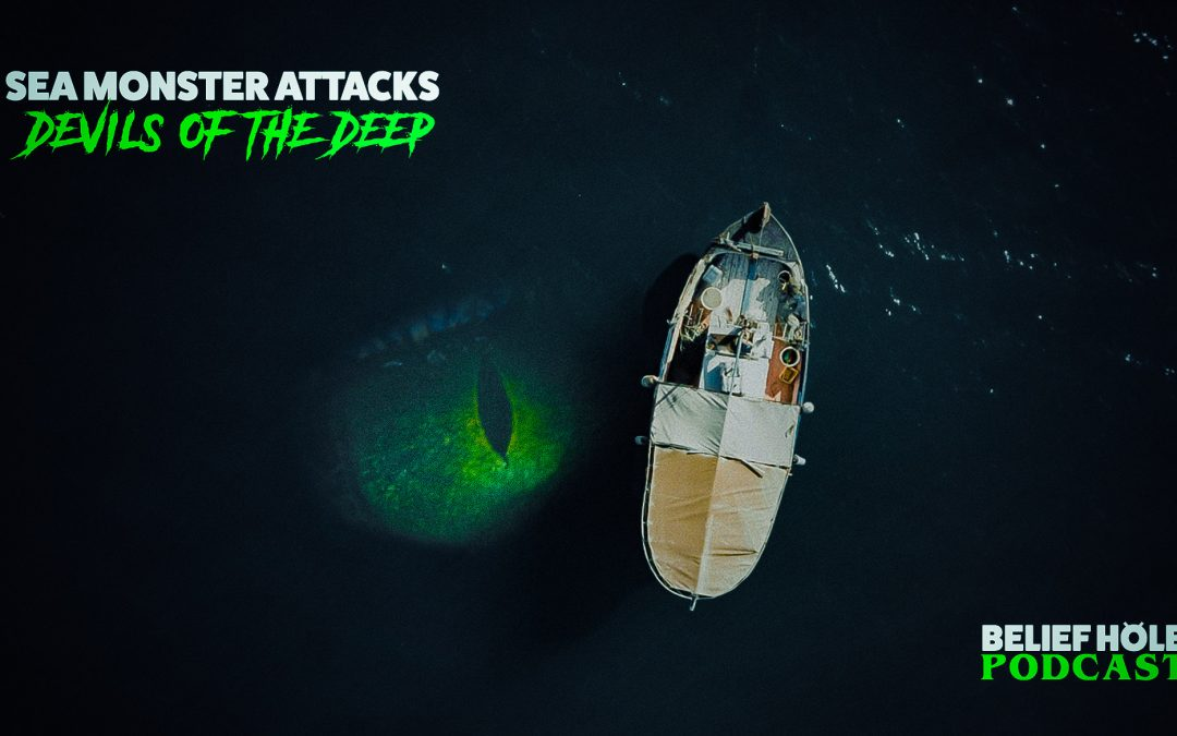 Sea Monster Attacks and Real Devils of the Deep
