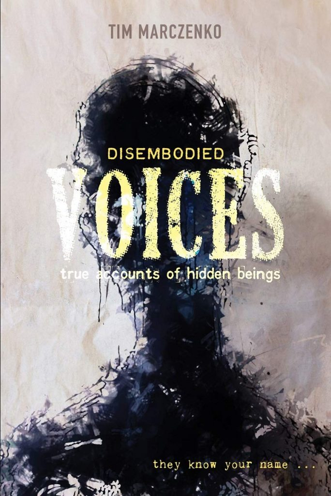 Disembodied Voices - True Accounts of Hidden Beings - Tim Marczenko - Podcast