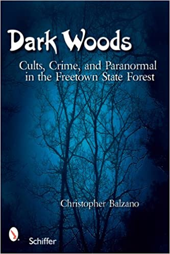 Dark Woods - Cults, Crime and the Paranormal in the Freetown State Forest, Massachusetts - Christopher Balzano