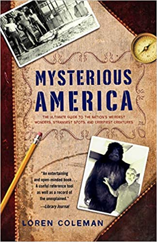 Mysterious America - The Ultimate Guide to the Nation's Weirdest Wonders, Strangest Spots, and Creepiest Creatures - Loren Coleman