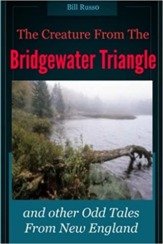 he Creature From the Bridgewater Triangle - and Other Odd Tales From New England - Bill Russo
