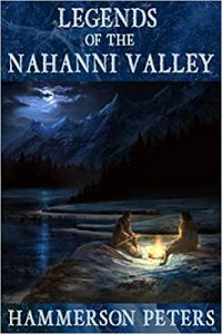 Legends of the Nahanni Valley - Hammerson Peters - Podcast - Headless Valley