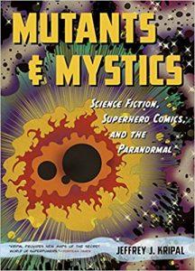 Mutants and Mystics - Science Fiction, Superhero Comics, and the Paranormal - Professor Jeffrey J. Kripal - Podcast